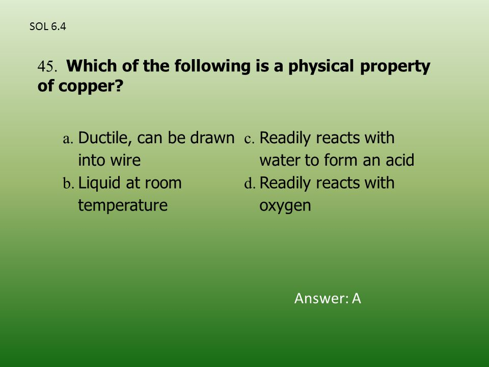 a. Ductile, can be drawn into wire c. Readily reacts with water to form an acid b.