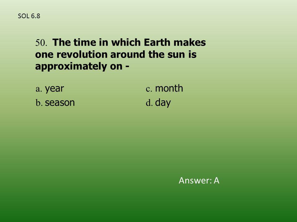 a. year c. month b. season d. day 50.