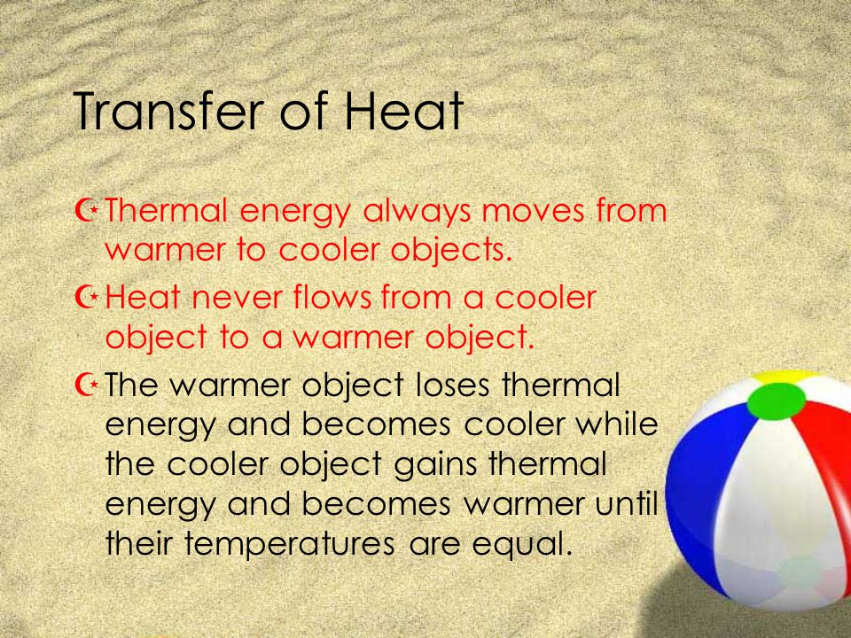 Transfer of Heat ZThermal energy always moves from warmer to cooler objects.
