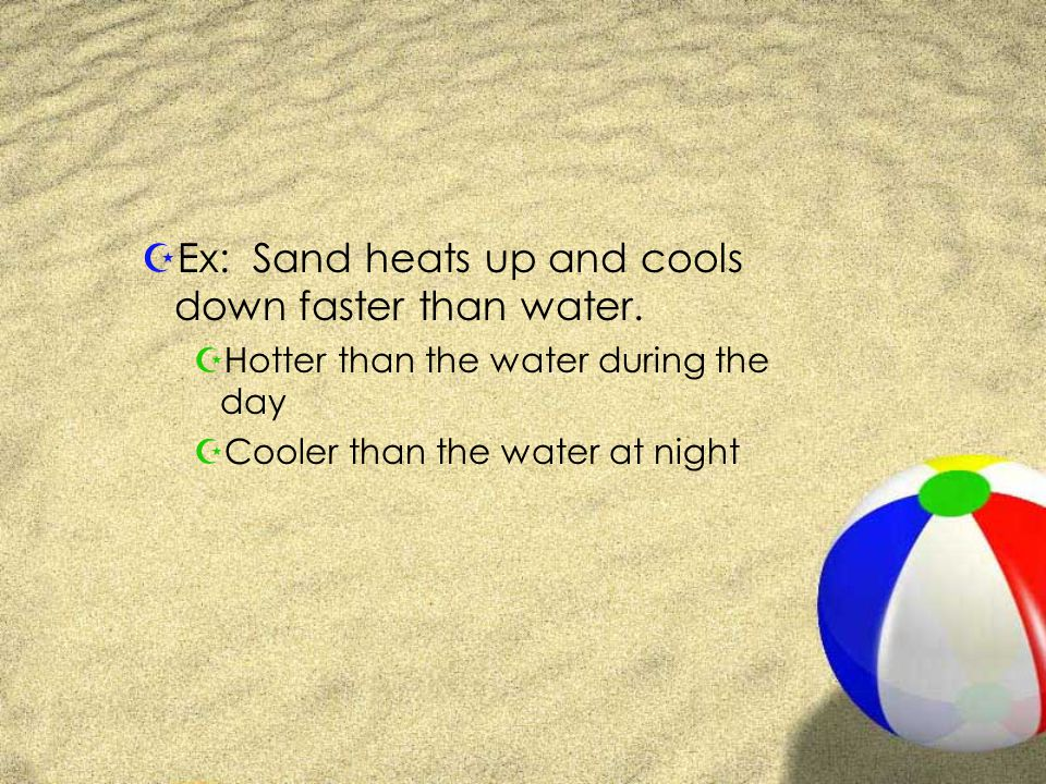 ZEx: Sand heats up and cools down faster than water.