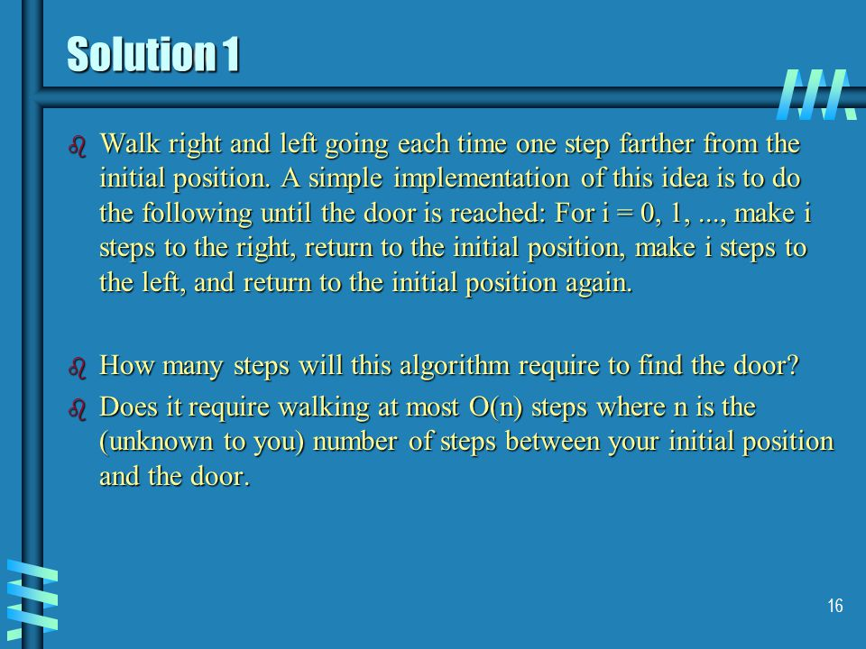 Solution 1 b Walk right and left going each time one step farther from the initial position.