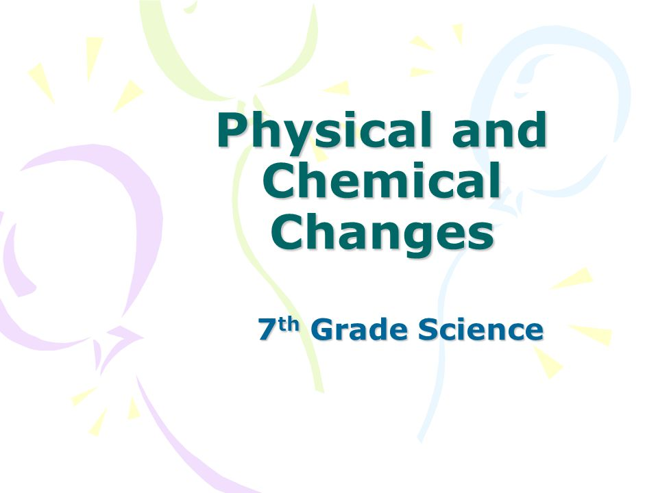 Physical and Chemical Changes 7 th Grade Science