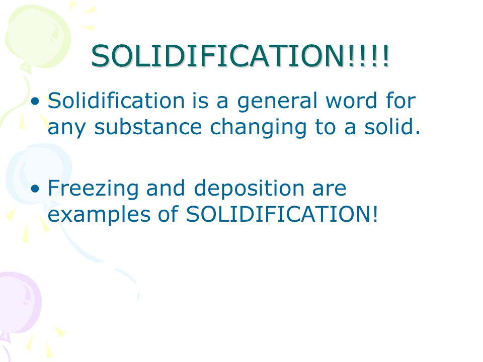 SOLIDIFICATION!!!. Solidification is a general word for any substance changing to a solid.