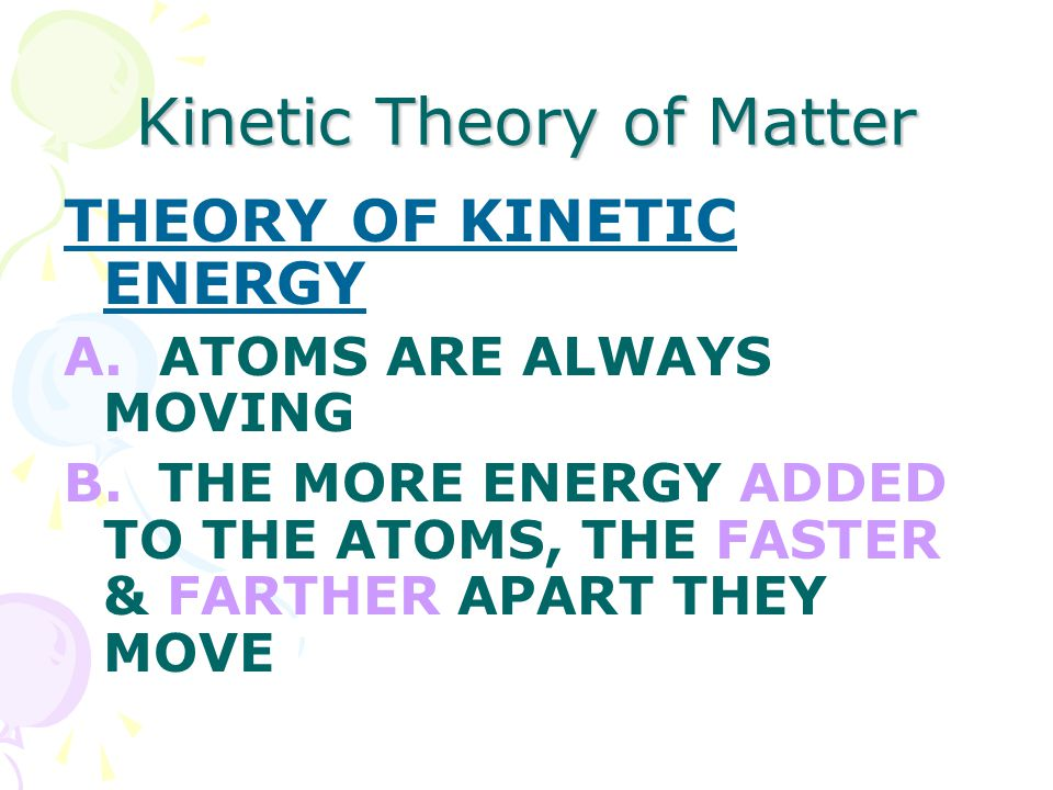 Kinetic Theory of Matter THEORY OF KINETIC ENERGY A.