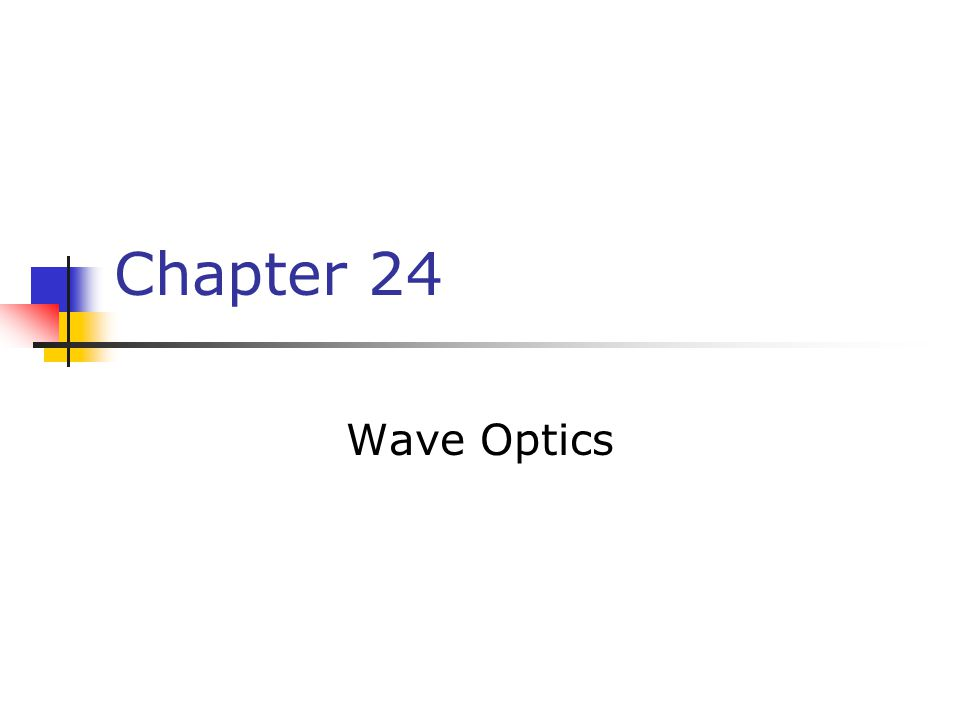 The wave nature of light is needed to explain various phenomena Interference Diffraction Polarization The particle nature of light was the basis for ray (geometric) optics