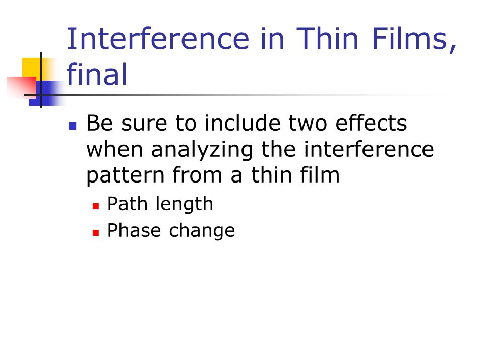 Interference in Thin Films, final Be sure to include two effects when analyzing the interference pattern from a thin film Path length Phase change