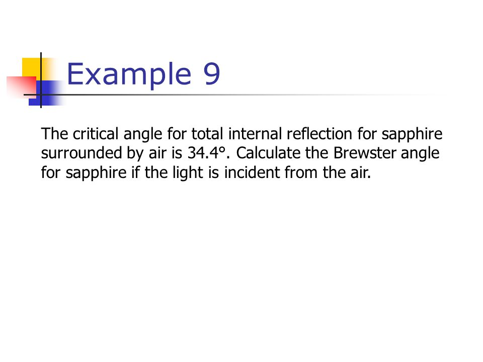 Example 9 The critical angle for total internal reflection for sapphire surrounded by air is 34.4°. Calculate the Brewster angle for sapphire if the l