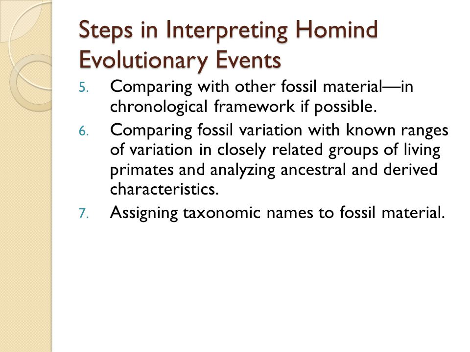 Steps in Interpreting Homind Evolutionary Events 5.
