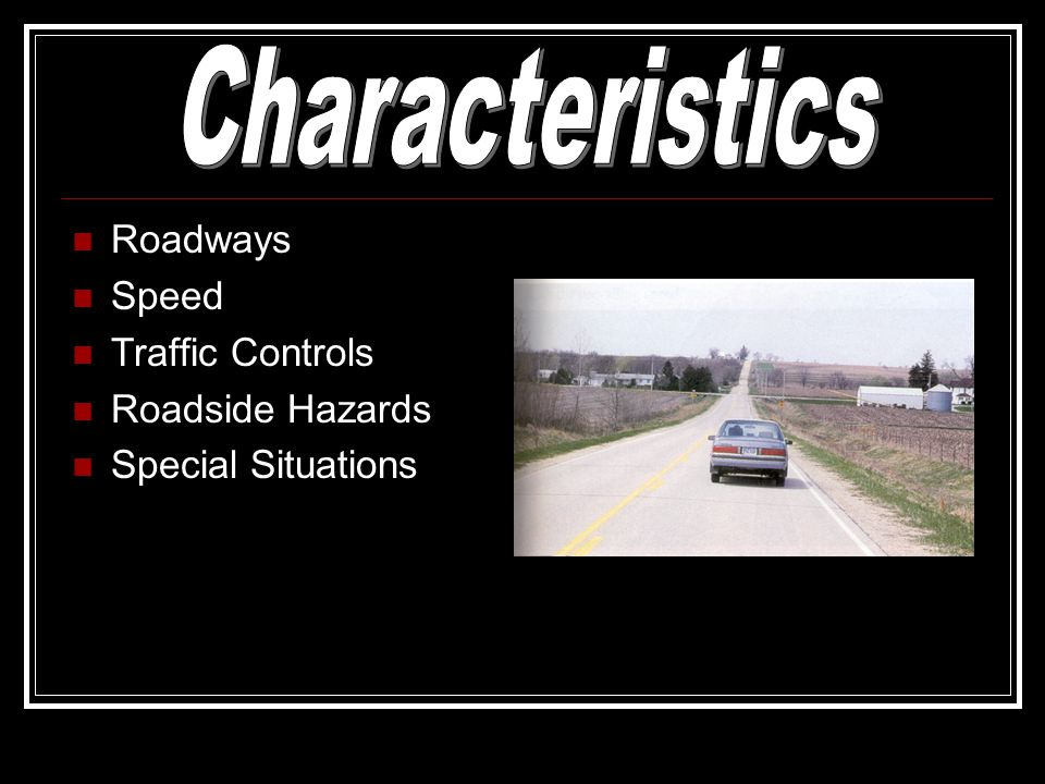 Roadways Speed Traffic Controls Roadside Hazards Special Situations