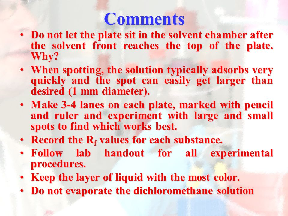 Comments Do not let the plate sit in the solvent chamber after the solvent front reaches the top of the plate. Why?Do not let the plate sit in the sol