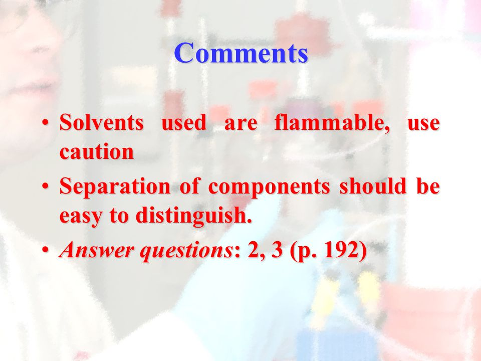 Solvents used are flammable, use cautionSolvents used are flammable, use caution Separation of components should be easy to distinguish.Separation of