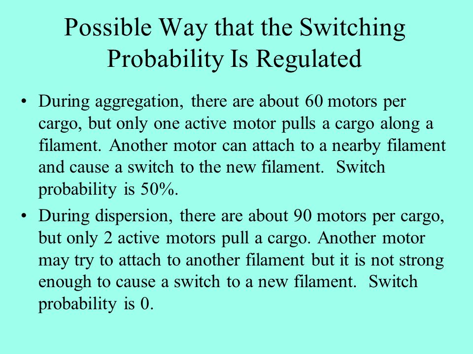 Possible Way that the Switching Probability Is Regulated During aggregation, there are about 60 motors per cargo, but only one active motor pulls a ca