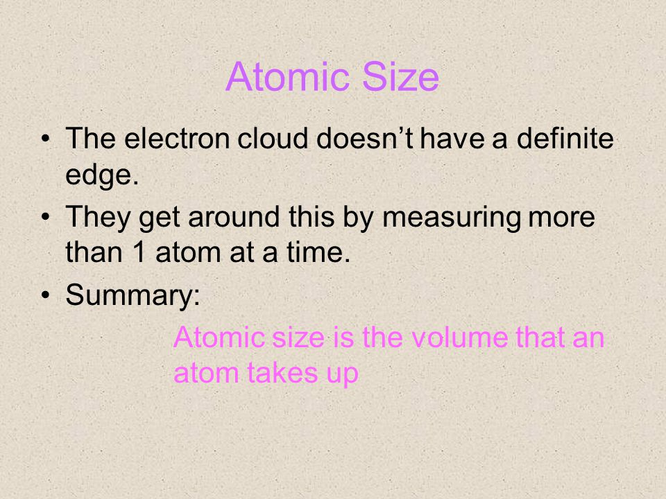 Atomic Size The electron cloud doesn't have a definite edge.