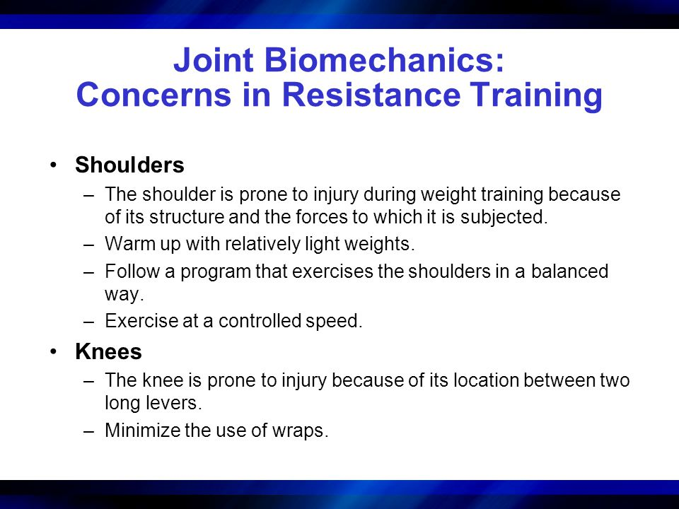 Joint Biomechanics: Concerns in Resistance Training Shoulders –The shoulder is prone to injury during weight training because of its structure and the
