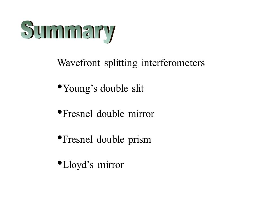 Wavefront splitting interferometers Young's double slit Fresnel double mirror Fresnel double prism Lloyd's mirror