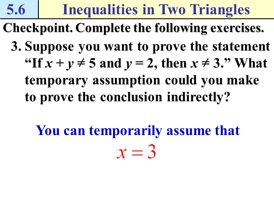 5.6Inequalities in Two Triangles Checkpoint. Complete the following exercises. In example 2, car C leaves the mall, and goes 5 miles due west then tur