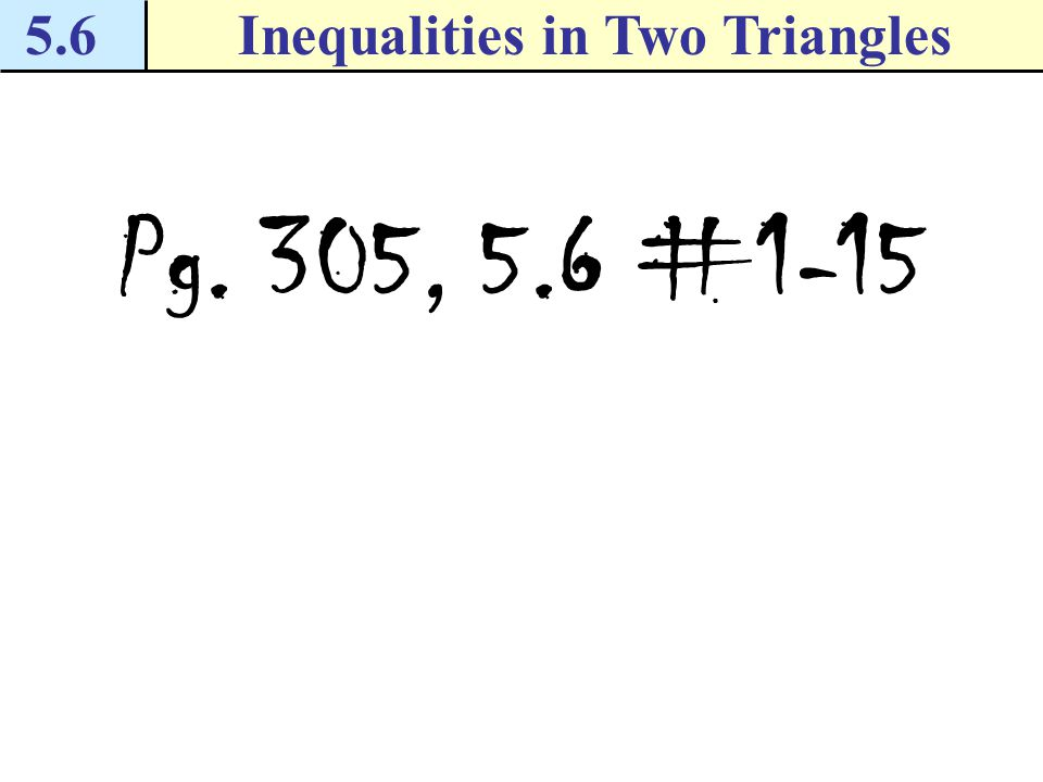 """5.6Inequalities in Two Triangles Checkpoint. Complete the following exercises. 3.Suppose you want to prove the statement """"If x + y = 5 and y = 2, then"""
