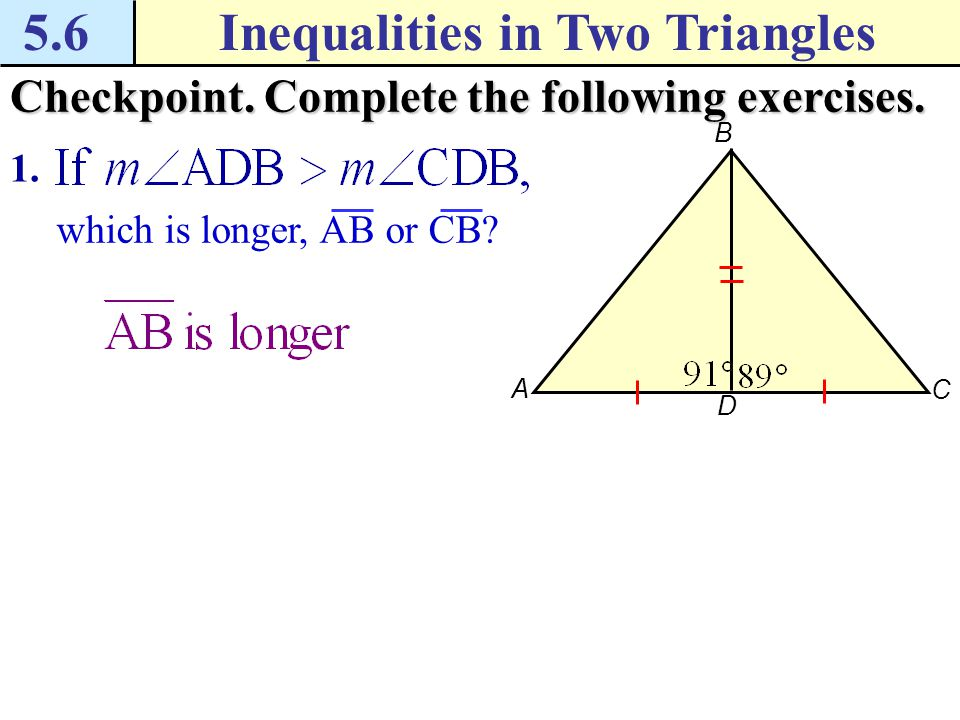 5.6Inequalities in Two Triangles Checkpoint.Complete the following exercises.