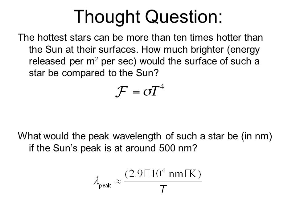 Thought Question: The hottest stars can be more than ten times hotter than the Sun at their surfaces.