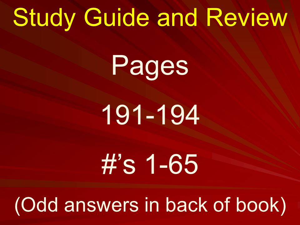 Study Guide and Review Pages 191-194 #'s 1-65 (Odd answers in back of book)
