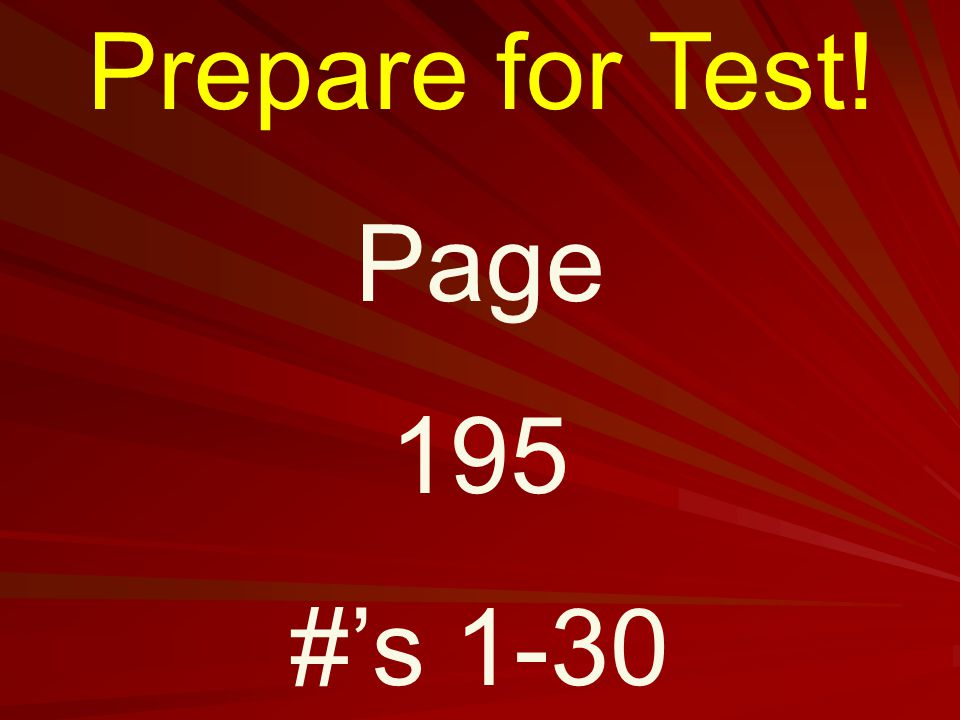 Prepare for Test! Page 195 #'s 1-30