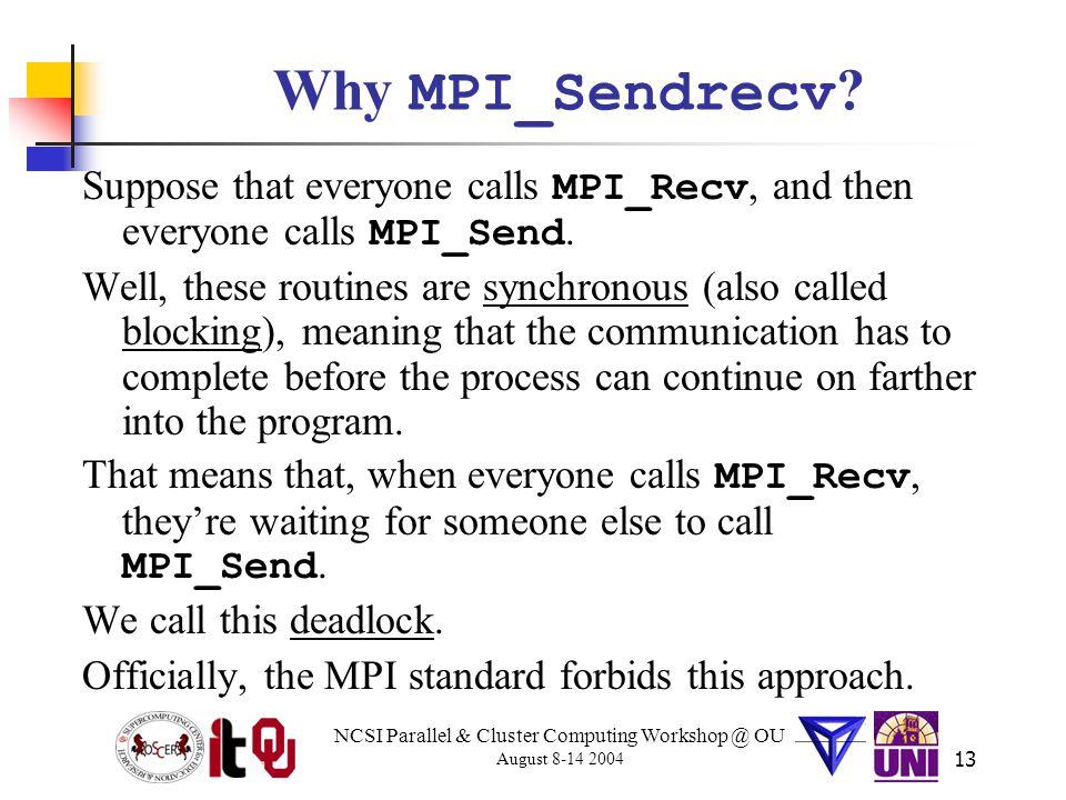 NCSI Parallel & Cluster Computing Workshop @ OU August 8-14 2004 13 Why MPI_Sendrecv .