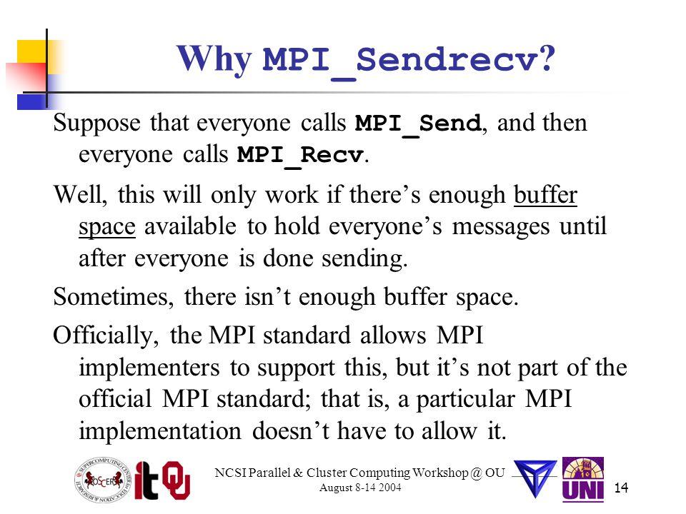NCSI Parallel & Cluster Computing Workshop @ OU August 8-14 2004 14 Why MPI_Sendrecv .