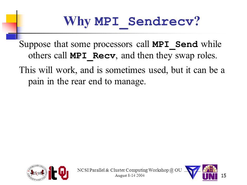 NCSI Parallel & Cluster Computing Workshop @ OU August 8-14 2004 15 Why MPI_Sendrecv .
