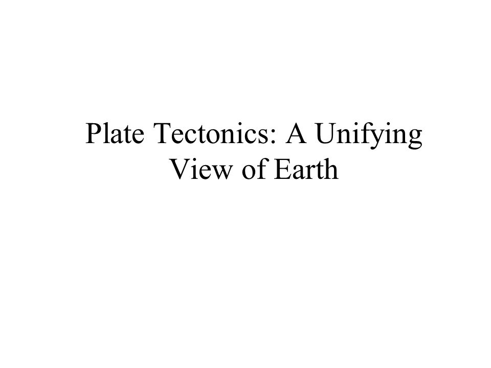 Plate Tectonics: A Unifying View of Earth