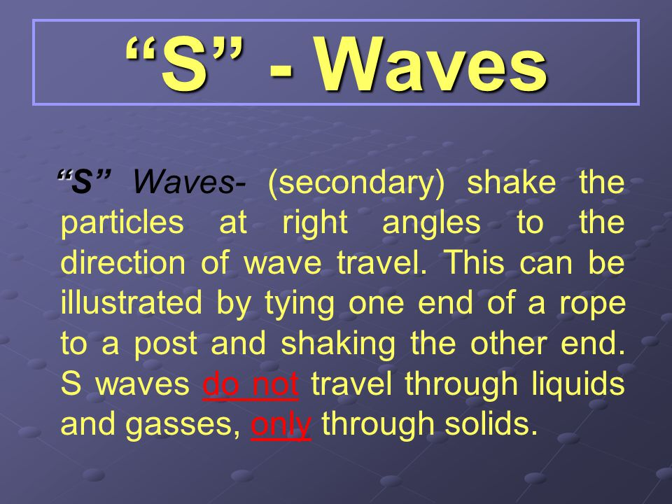 """""""L"""" - Waves Surface waves consist of two types of wave motion. One motion produces a complex up-and-down motion similar to ocean swells, while the oth"""