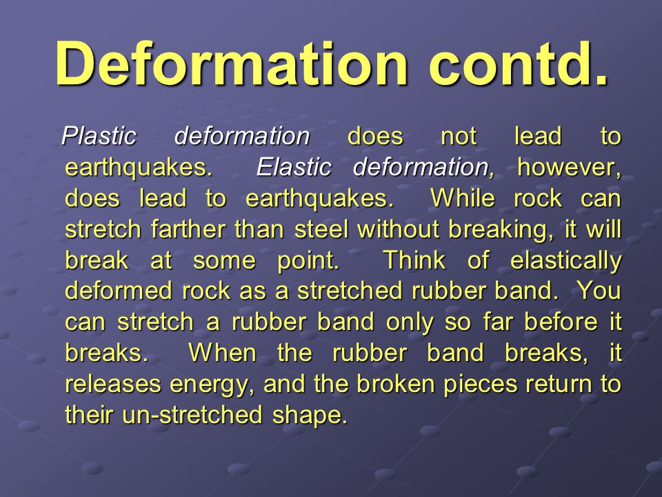 Deformation contd.Plastic deformation does not lead to earthquakes.