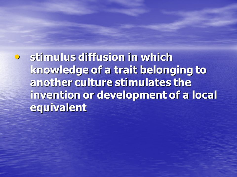 stimulus diffusion in which knowledge of a trait belonging to another culture stimulates the invention or development of a local equivalent stimulus diffusion in which knowledge of a trait belonging to another culture stimulates the invention or development of a local equivalent