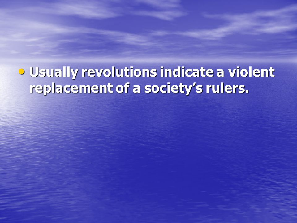 Usually revolutions indicate a violent replacement of a society's rulers.