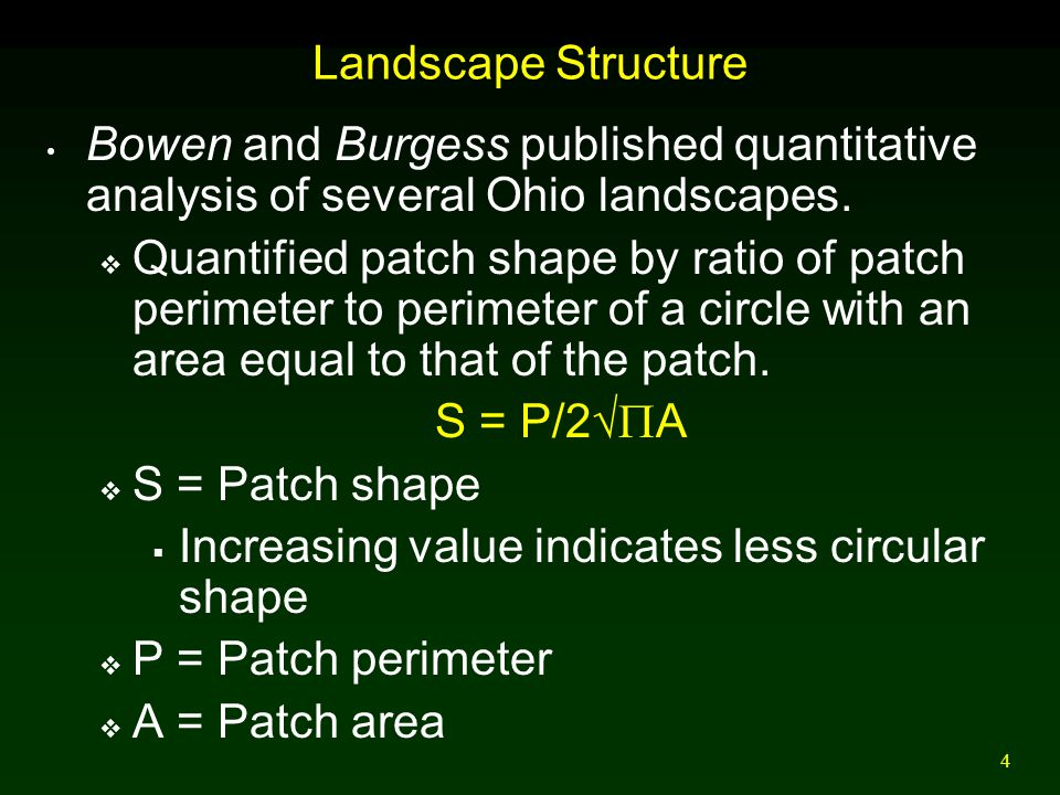 4 Landscape Structure Bowen and Burgess published quantitative analysis of several Ohio landscapes.  Quantified patch shape by ratio of patch perimet