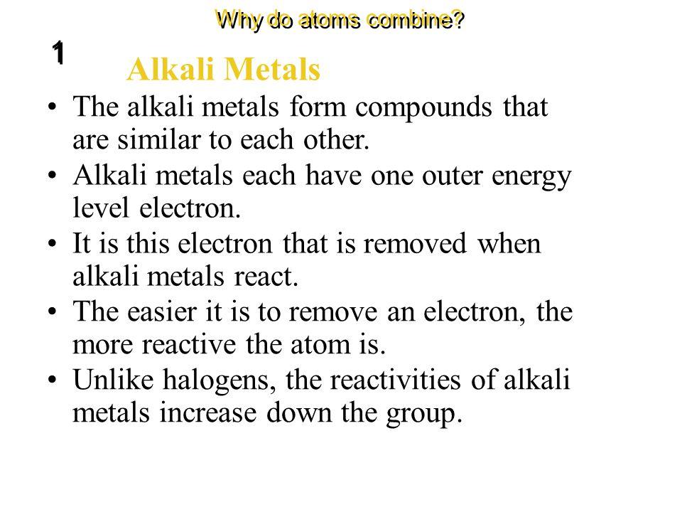 Alkali Metals Why do atoms combine? 1 1