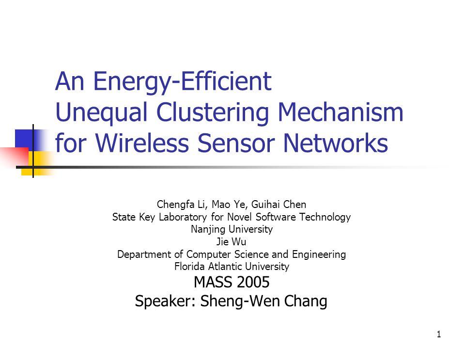 1 An Energy-Efficient Unequal Clustering Mechanism for Wireless Sensor Networks Chengfa Li, Mao Ye, Guihai Chen State Key Laboratory for Novel Softwar