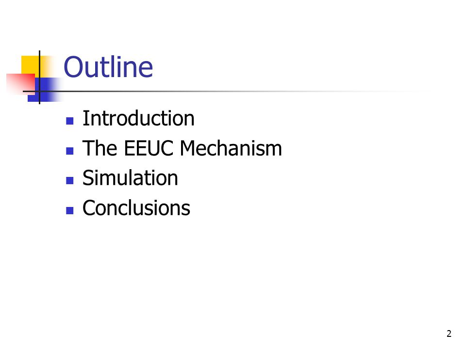 2 Outline Introduction The EEUC Mechanism Simulation Conclusions