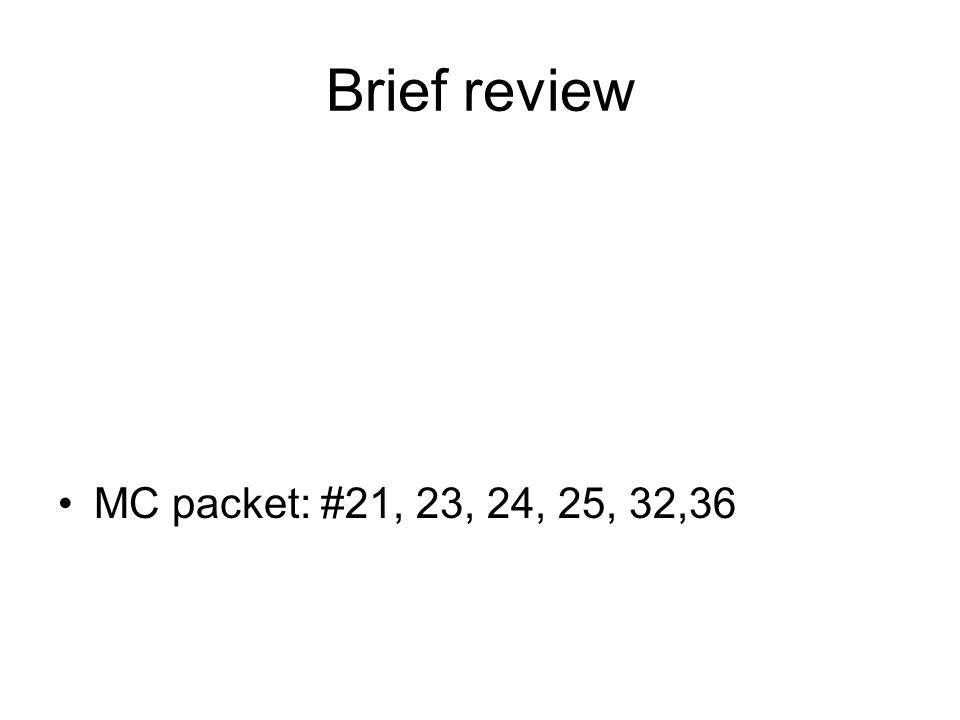 Brief review MC packet: #21, 23, 24, 25, 32,36
