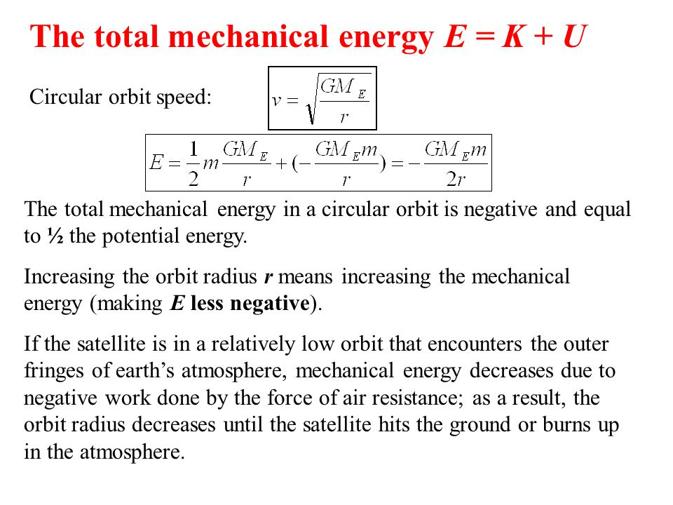 The total mechanical energy in a circular orbit is negative and equal to ½ the potential energy.