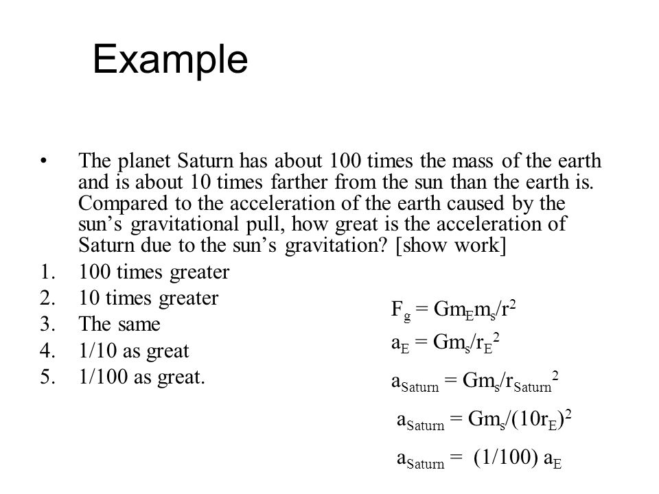 Example The planet Saturn has about 100 times the mass of the earth and is about 10 times farther from the sun than the earth is.