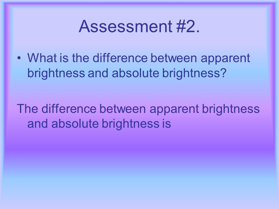 Assessment #1. Name three characteristics used to classify stars. Size Temperature Brightness