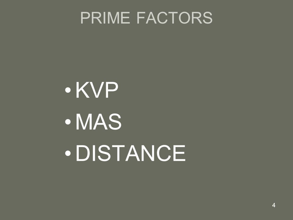 PRIME FACTORS KVP MAS DISTANCE 4