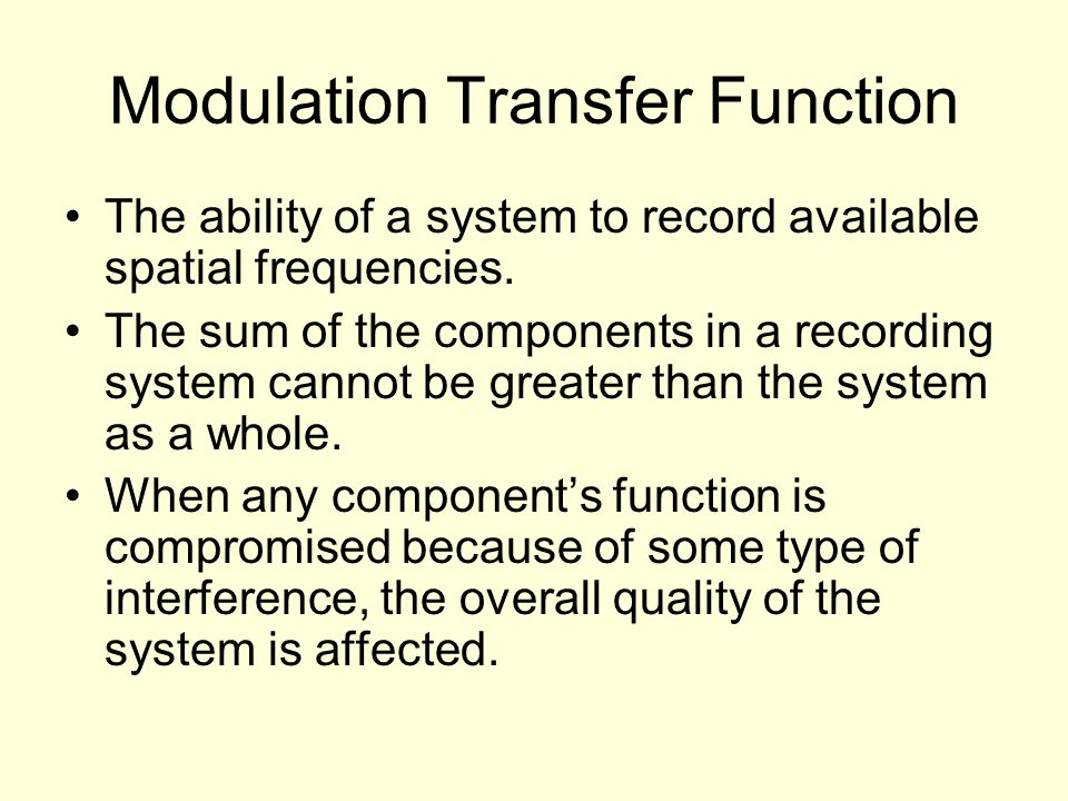 Modulation Transfer Function The ability of a system to record available spatial frequencies.