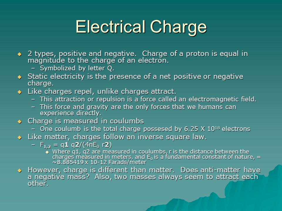 Electrical Charge  2 types, positive and negative.