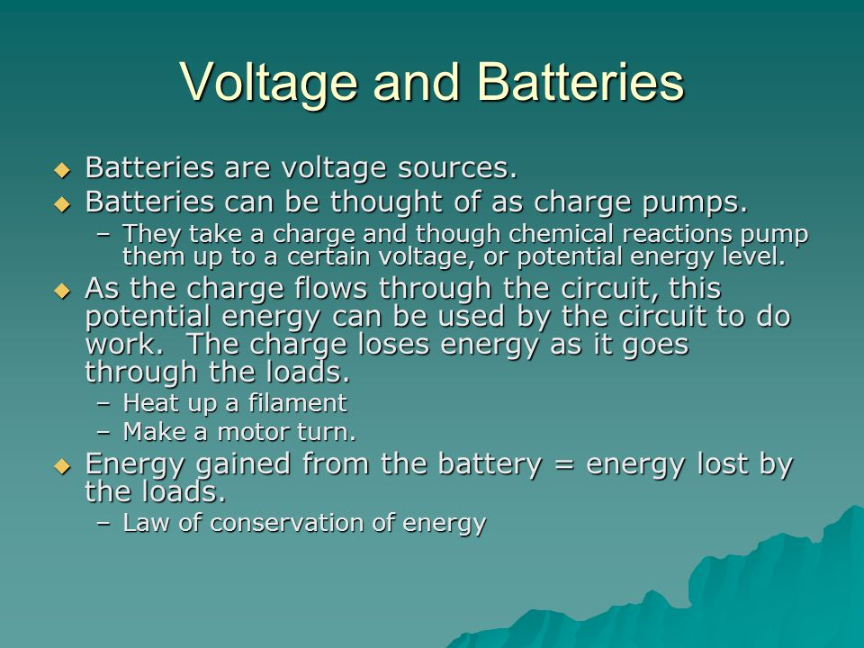 Voltage and Batteries  Batteries are voltage sources.