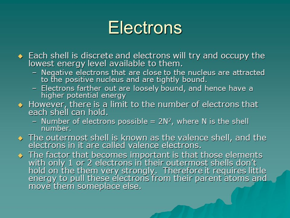 Electrons  Each shell is discrete and electrons will try and occupy the lowest energy level available to them.