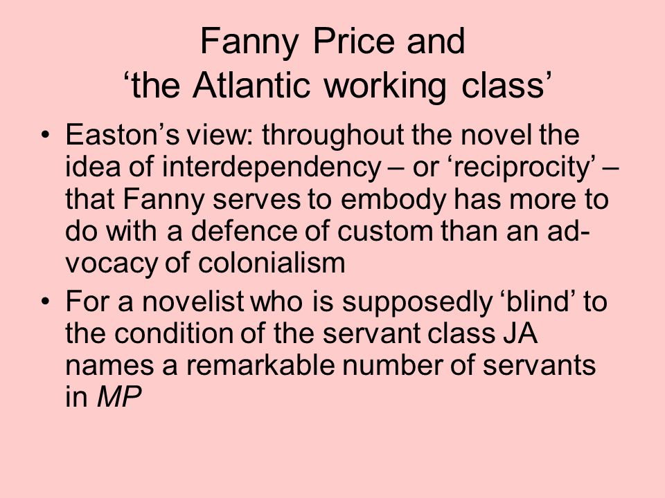 Fanny Price and 'the Atlantic working class' Easton's view: throughout the novel the idea of interdependency – or 'reciprocity' – that Fanny serves to