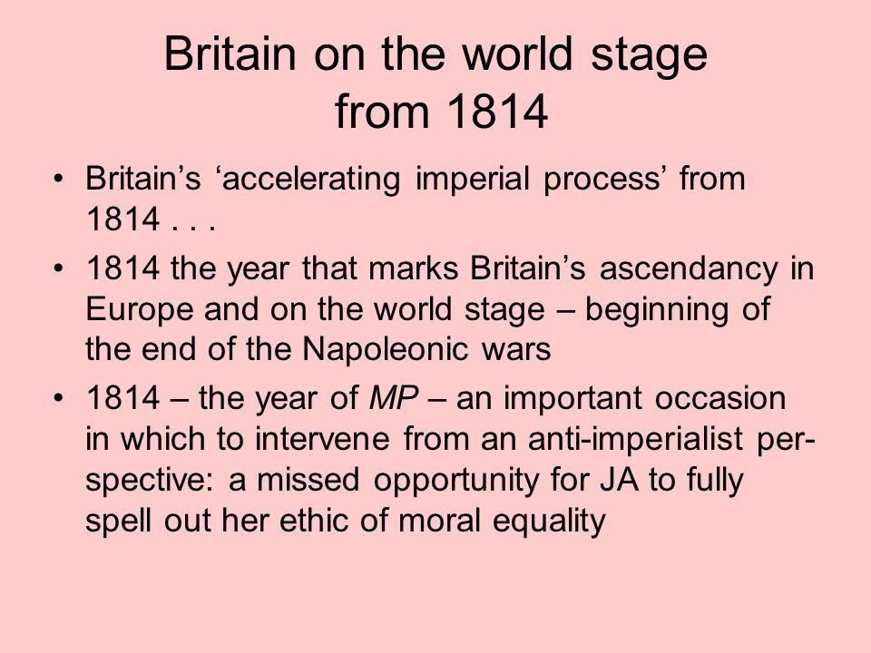Britain on the world stage from 1814 Britain's 'accelerating imperial process' from 1814... 1814 the year that marks Britain's ascendancy in Europe an