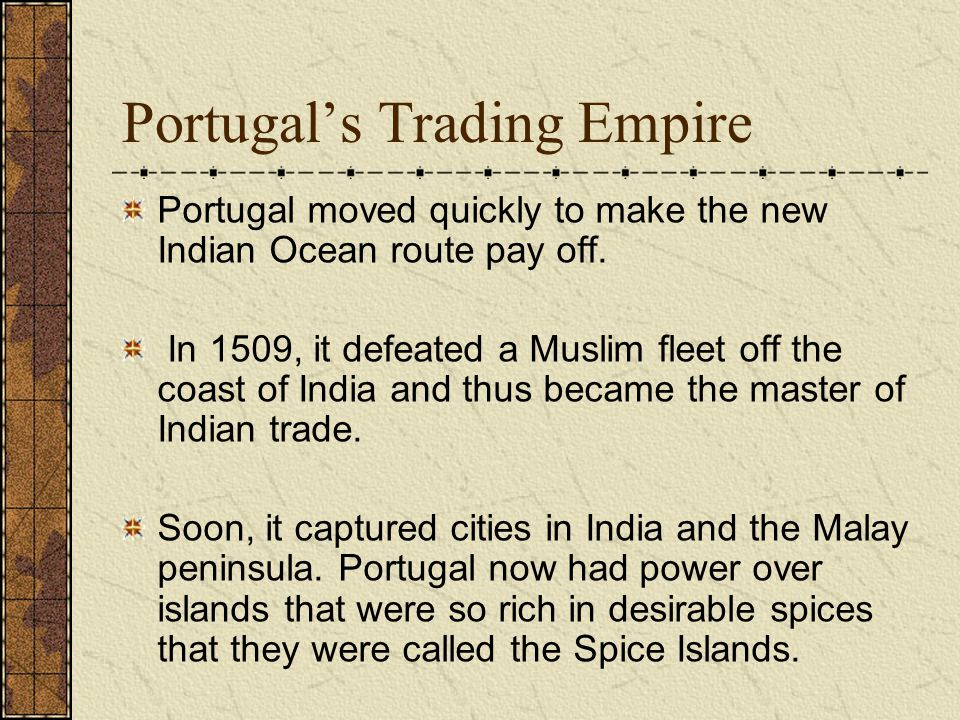 Portugal's Trading Empire Portugal moved quickly to make the new Indian Ocean route pay off.