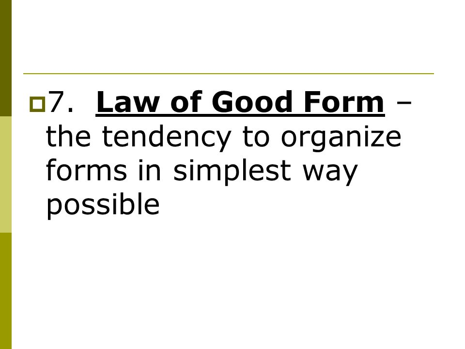  7. Law of Good Form – the tendency to organize forms in simplest way possible